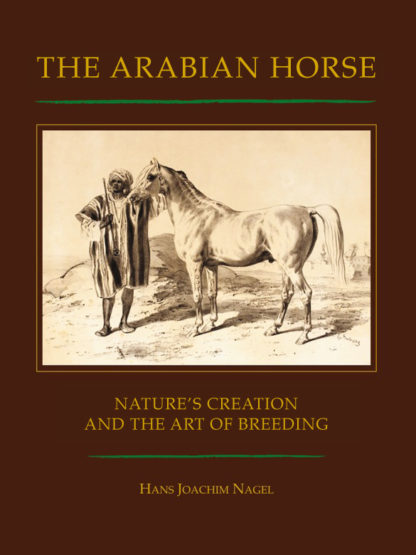 The Arabian Horse, Nature's Creation and the Art of Breeding